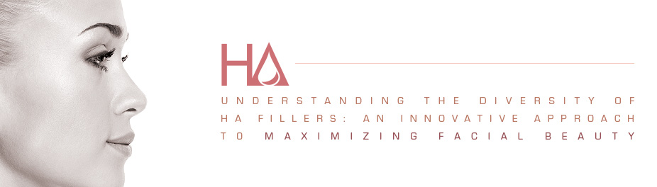 HA - Understanding the diversity of HA Fillers | An innovative approach to maximising facial beauty